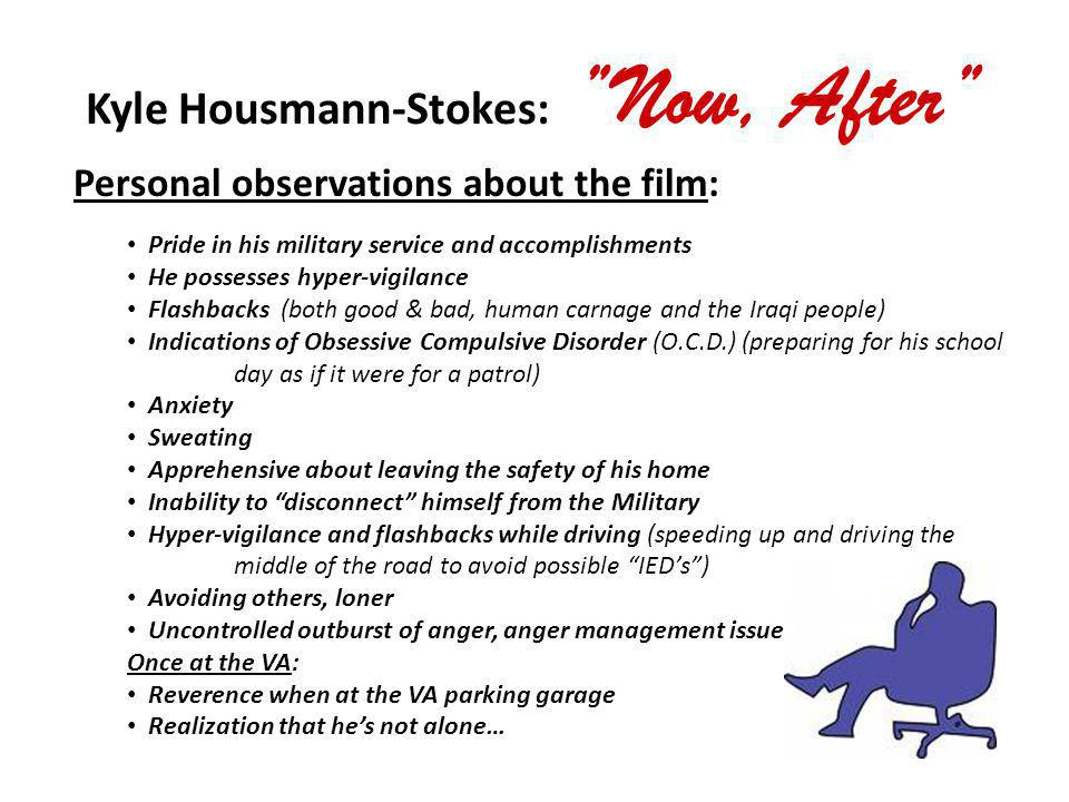 Kyle Housmann-Stokes: Now, After Personal observations about the film: Pride in his military service and accomplishments He possesses hyper-vigilance