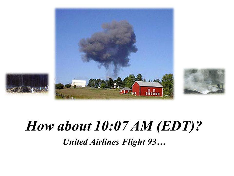 How about 10:07 AM (EDT)? United Airlines Flight 93…