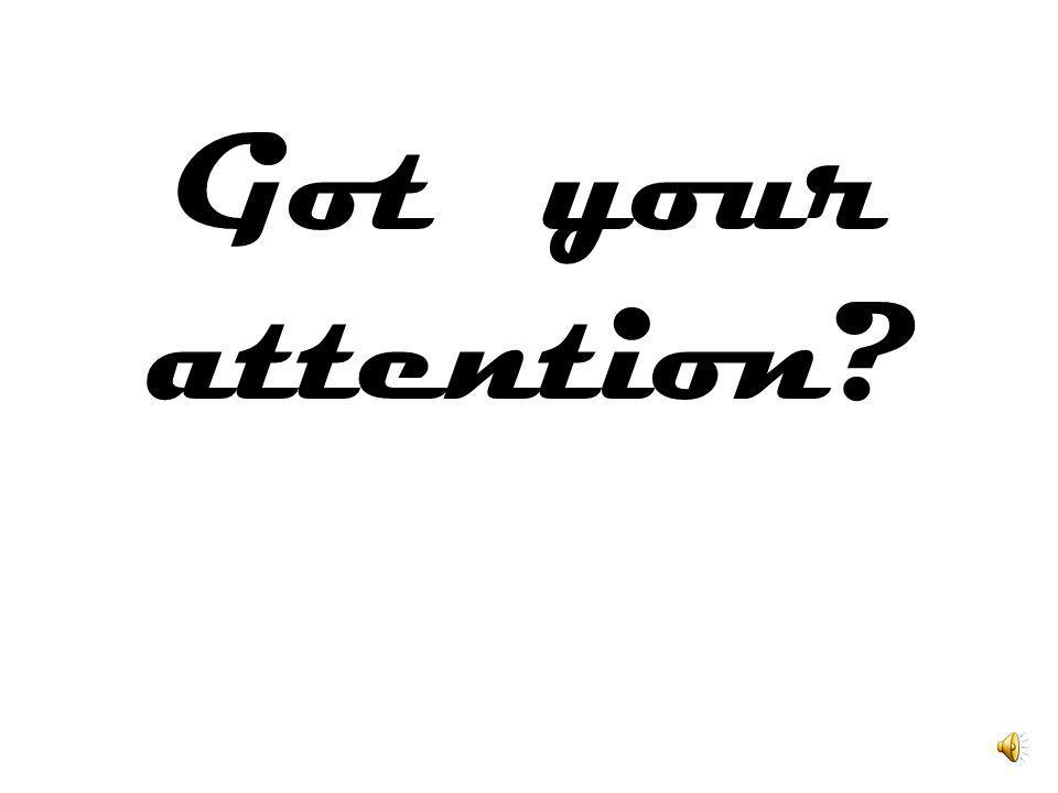 Got your attention?