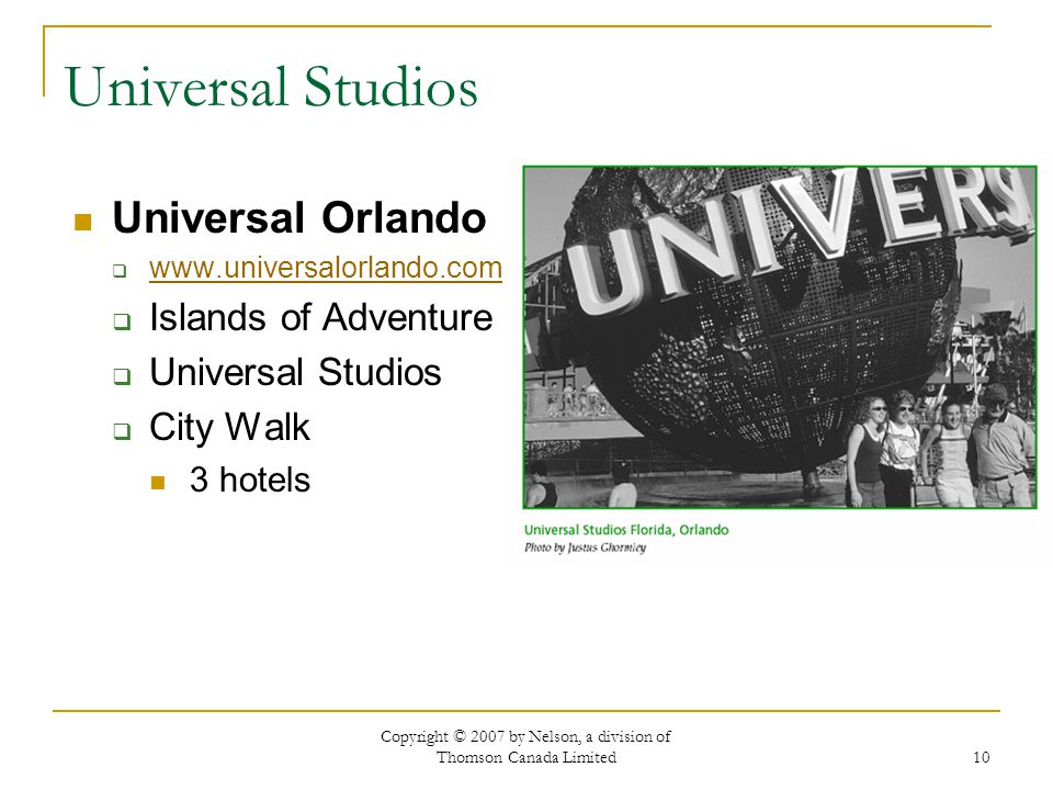 Copyright © 2007 by Nelson, a division of Thomson Canada Limited 10 Universal Studios Universal Orlando www.universalorlando.com Islands of Adventure Universal Studios City Walk 3 hotels