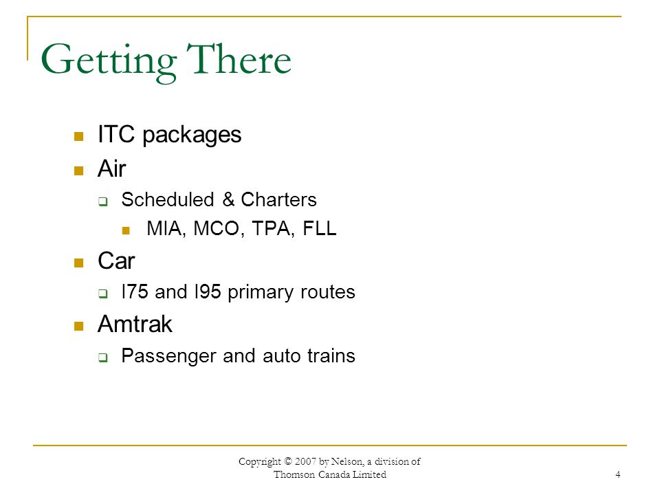 4 Getting There ITC packages Air Scheduled & Charters MIA, MCO, TPA, FLL Car I75 and I95 primary routes Amtrak Passenger and auto trains