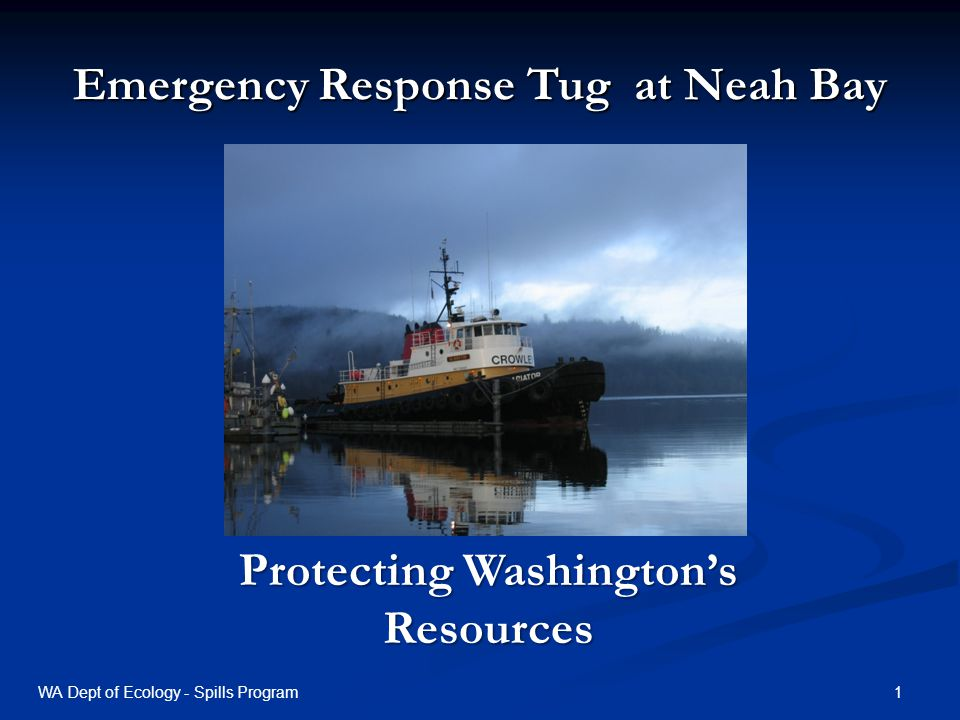 Emergency Response Tug at Neah Bay Protecting Washingtons Resources 1WA Dept of Ecology - Spills Program