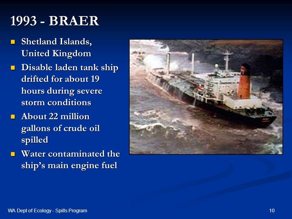 1993 - BRAER Shetland Islands, United Kingdom Shetland Islands, United Kingdom Disable laden tank ship drifted for about 19 hours during severe storm
