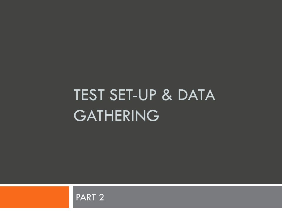 TEST SET-UP & DATA GATHERING PART 2