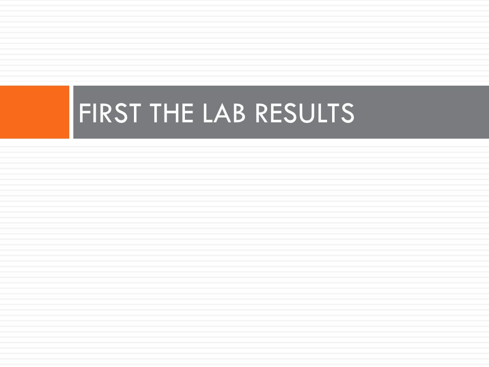 FIRST THE LAB RESULTS