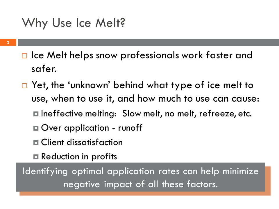 Why Use Ice Melt. Ice Melt helps snow professionals work faster and safer.