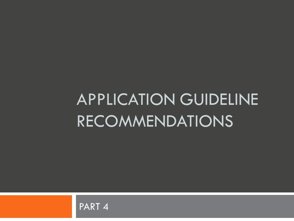 APPLICATION GUIDELINE RECOMMENDATIONS PART 4