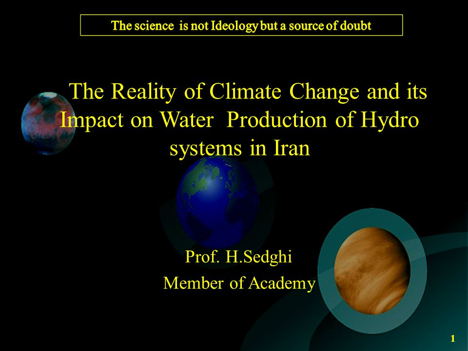 The Reality of Climate Change and its Impact on Water Production of Hydro systems in Iran Prof.