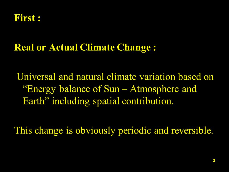 First : Real or Actual Climate Change : Universal and natural climate variation based on Energy balance of Sun – Atmosphere and Earth including spatia