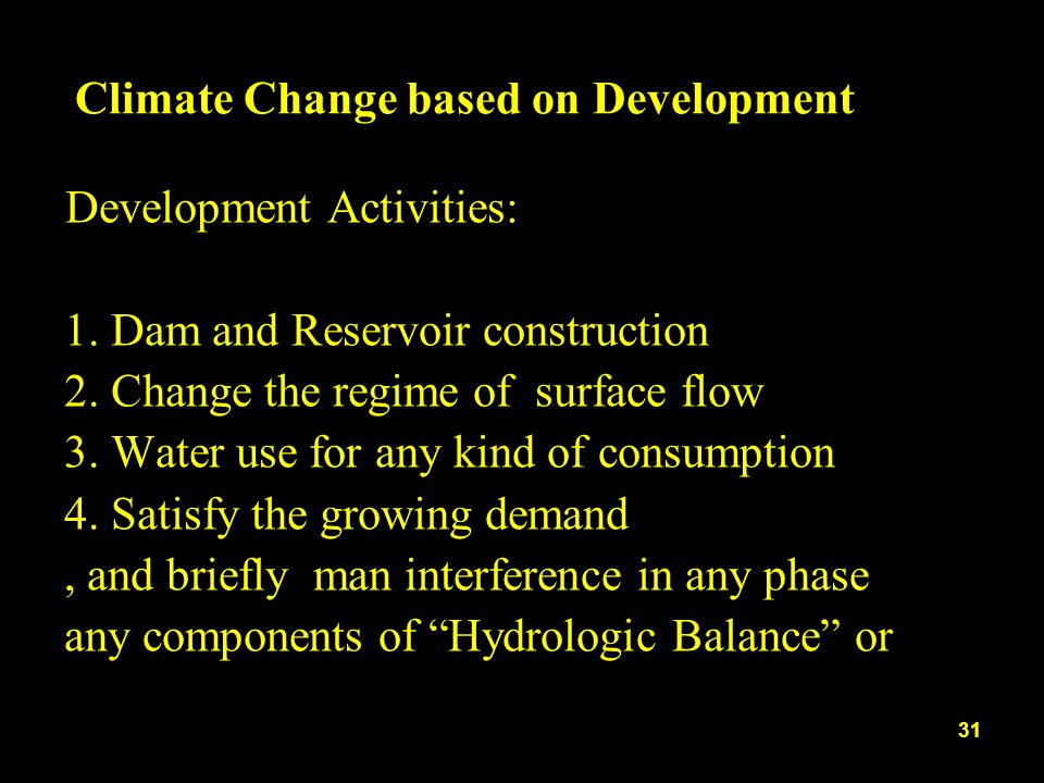 Climate Change based on Development Development Activities: 1. Dam and Reservoir construction 2. Change the regime of surface flow 3. Water use for an