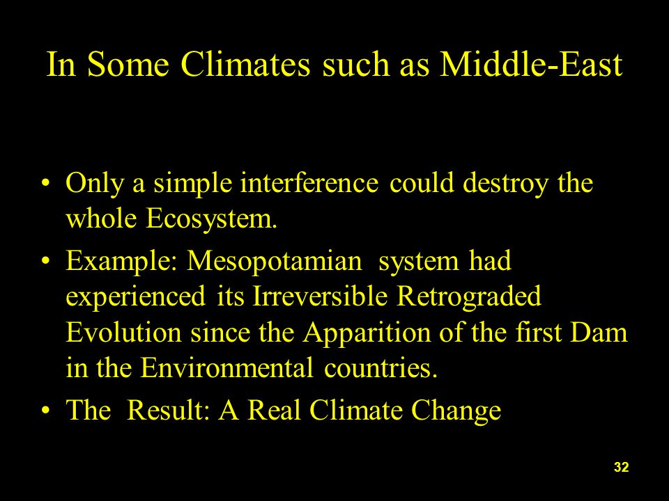 In Some Climates such as Middle-East Only a simple interference could destroy the whole Ecosystem.