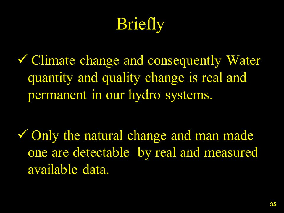 Briefly Climate change and consequently Water quantity and quality change is real and permanent in our hydro systems.