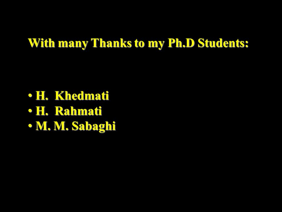 With many Thanks to my Ph.D Students: H. Khedmati H. Khedmati H. Rahmati H. Rahmati M. M. Sabaghi M. M. Sabaghi