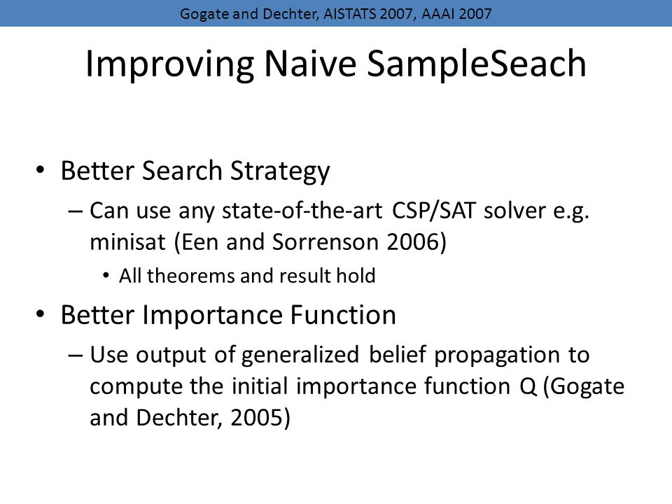Improving Naive SampleSeach Better Search Strategy – Can use any state-of-the-art CSP/SAT solver e.g.