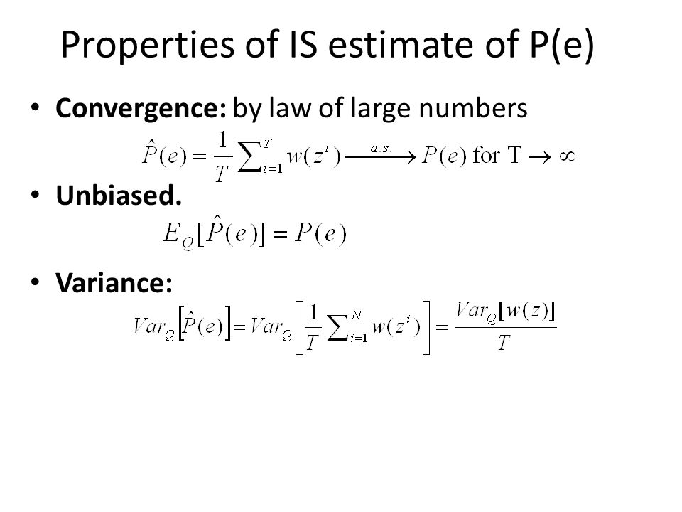 Properties of IS estimate of P(e) Convergence: by law of large numbers Unbiased. Variance: