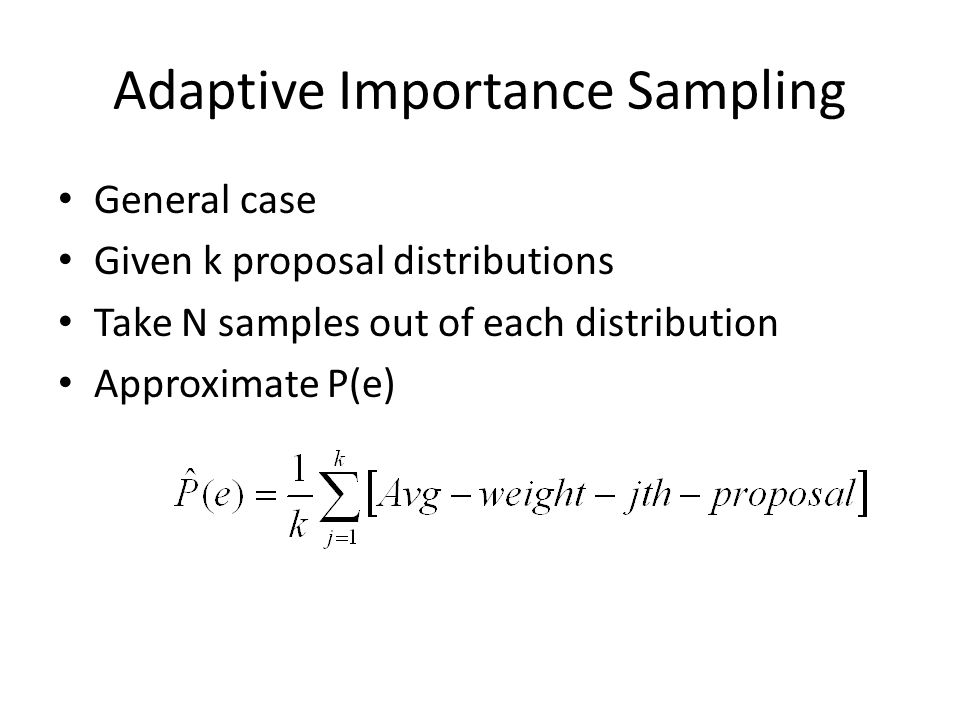 General case Given k proposal distributions Take N samples out of each distribution Approximate P(e)