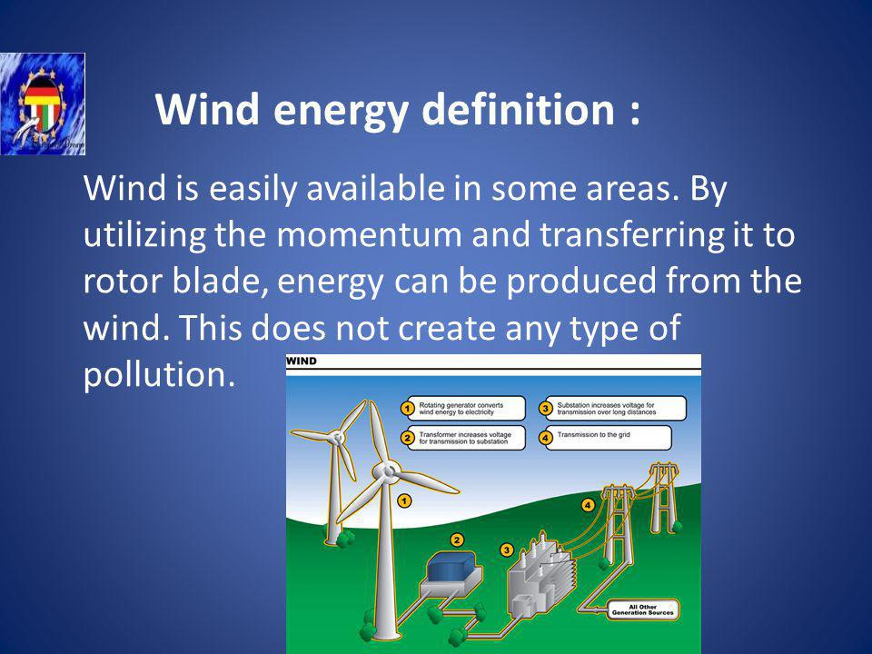 Wind energy definition : Wind is easily available in some areas.