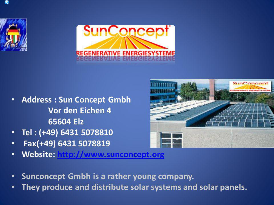 Address : Sun Concept Gmbh Vor den Eichen 4 65604 Elz Tel : (+49) 6431 5078810 Fax(+49) 6431 5078819 Website: http://www.sunconcept.orghttp://www.sunc