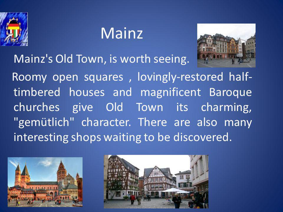 Mainz Mainz s Old Town, is worth seeing.