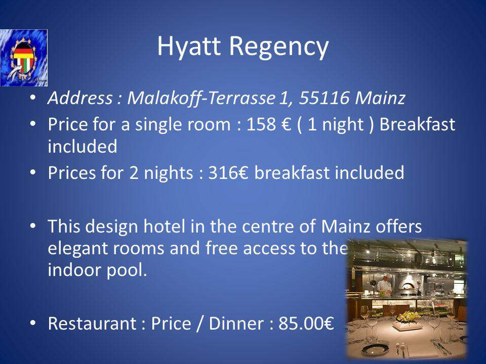 Address : Malakoff-Terrasse 1, 55116 Mainz Price for a single room : 158 ( 1 night ) Breakfast included Prices for 2 nights : 316 breakfast included This design hotel in the centre of Mainz offers elegant rooms and free access to the spa with an indoor pool.