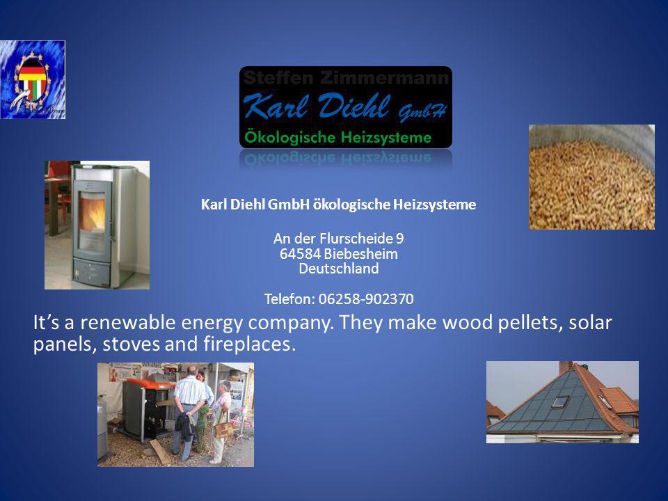 Karl Diehl GmbH ökologische Heizsysteme An der Flurscheide 9 64584 Biebesheim Deutschland Telefon: 06258-902370 Its a renewable energy company. They m