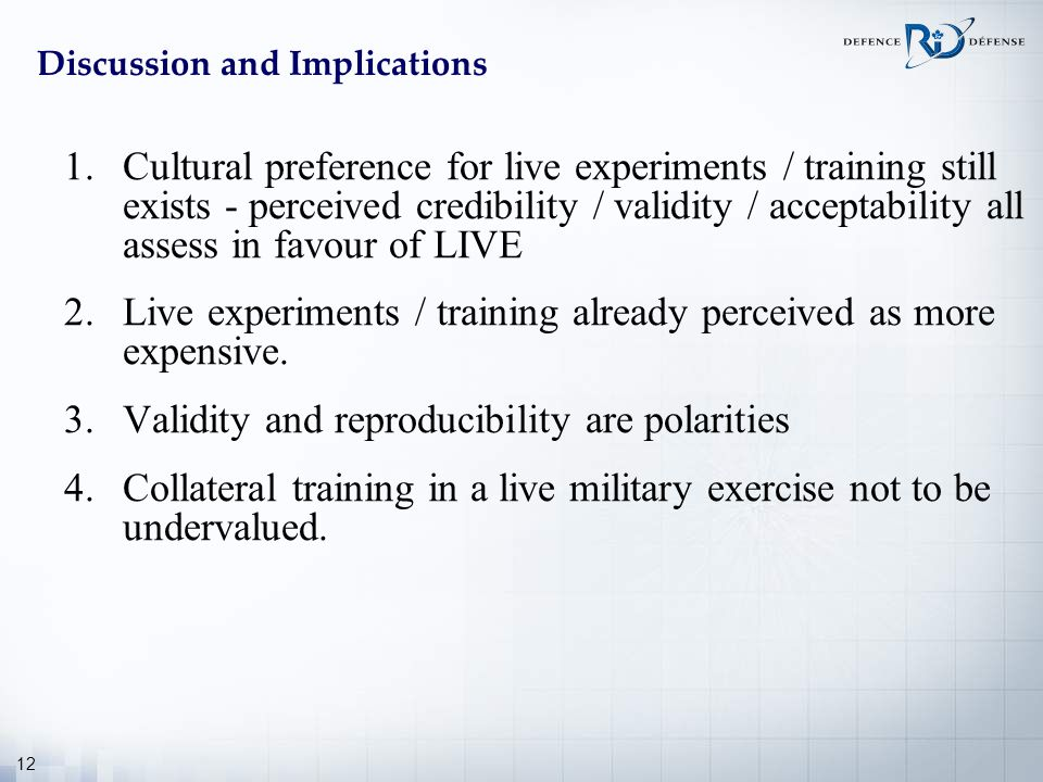 12 Discussion and Implications 1.Cultural preference for live experiments / training still exists - perceived credibility / validity / acceptability a