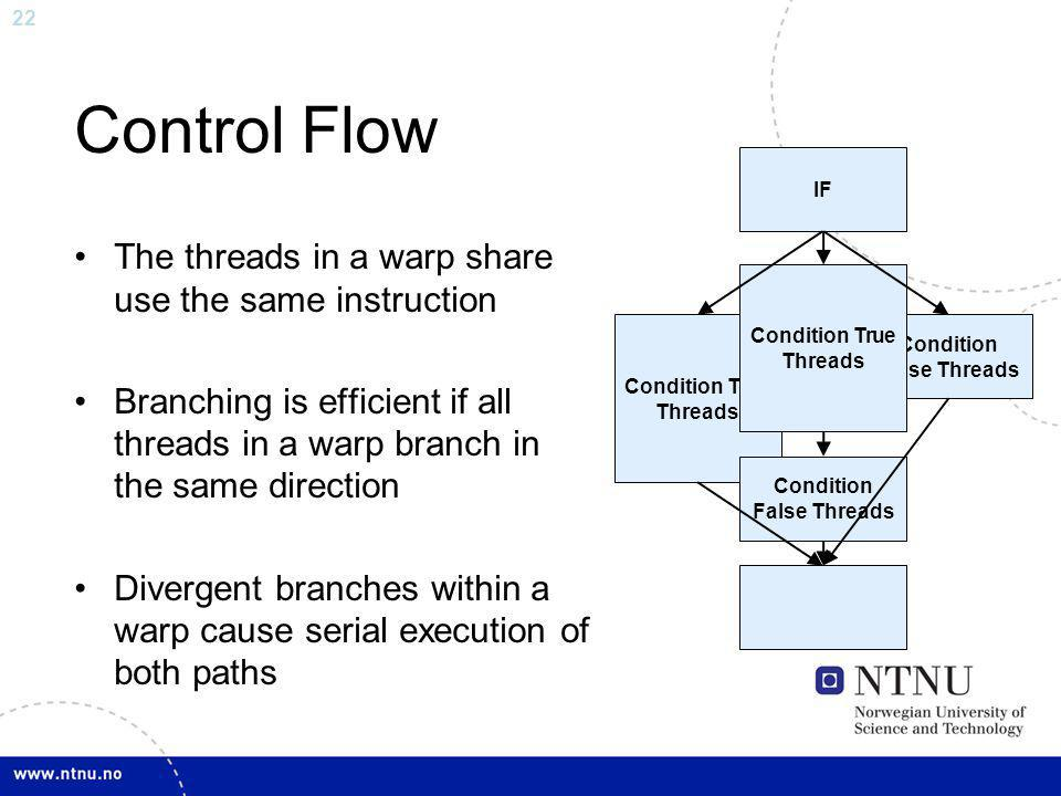 22 Control Flow The threads in a warp share use the same instruction Branching is efficient if all threads in a warp branch in the same direction Dive