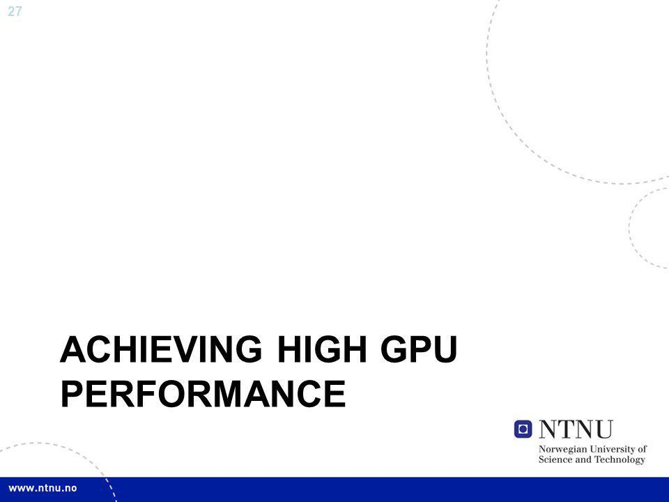 27 ACHIEVING HIGH GPU PERFORMANCE