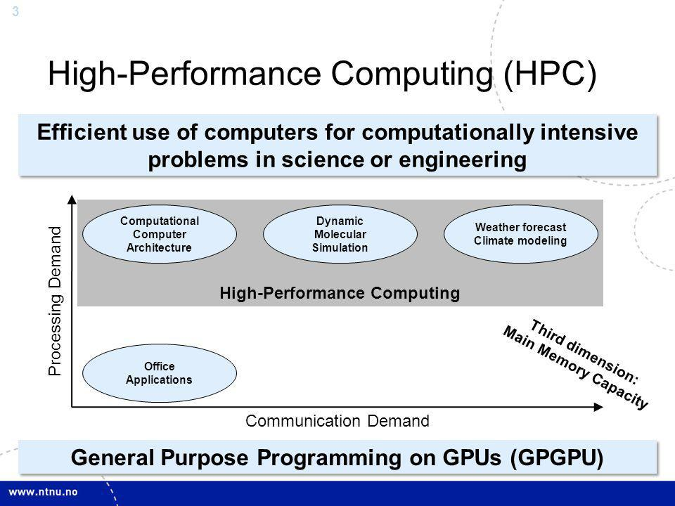 3 High-Performance Computing High-Performance Computing (HPC) General Purpose Programming on GPUs (GPGPU) Efficient use of computers for computational