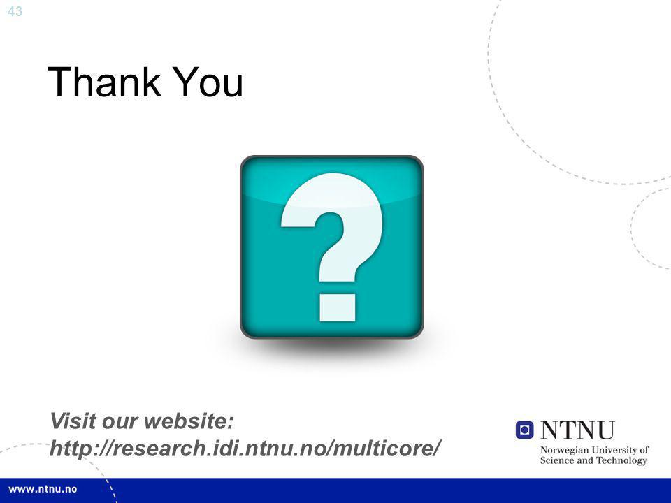 43 Thank You Visit our website: http://research.idi.ntnu.no/multicore/
