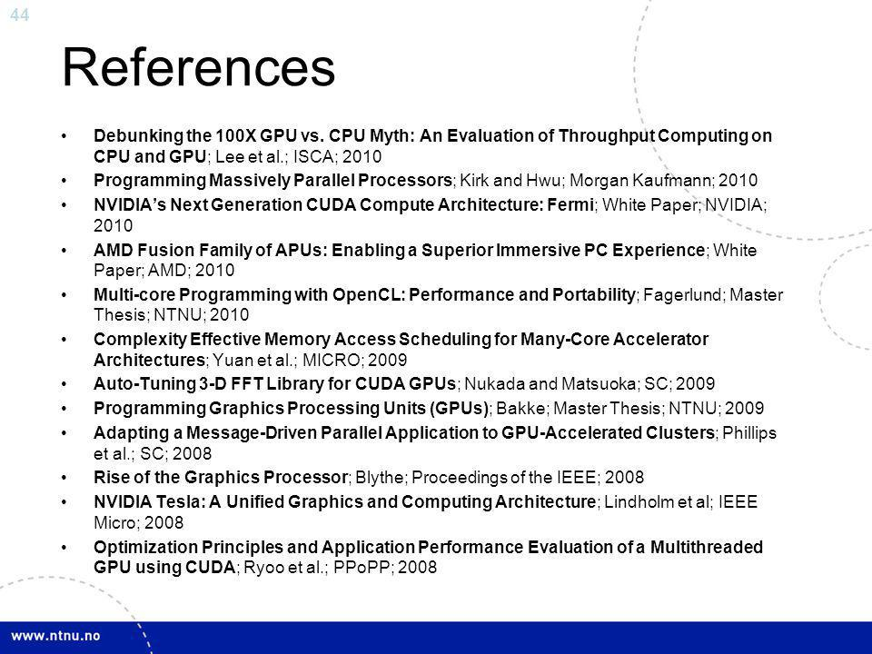 44 References Debunking the 100X GPU vs. CPU Myth: An Evaluation of Throughput Computing on CPU and GPU; Lee et al.; ISCA; 2010 Programming Massively