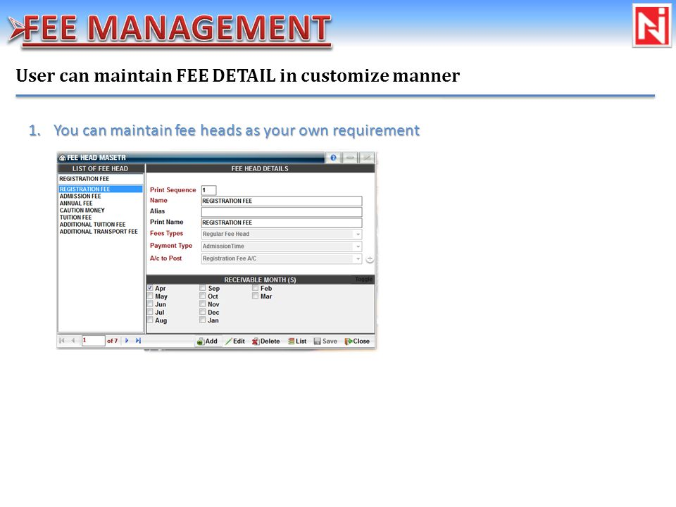User can maintain FEE DETAIL in customize manner 1.You can maintain fee heads as your own requirement
