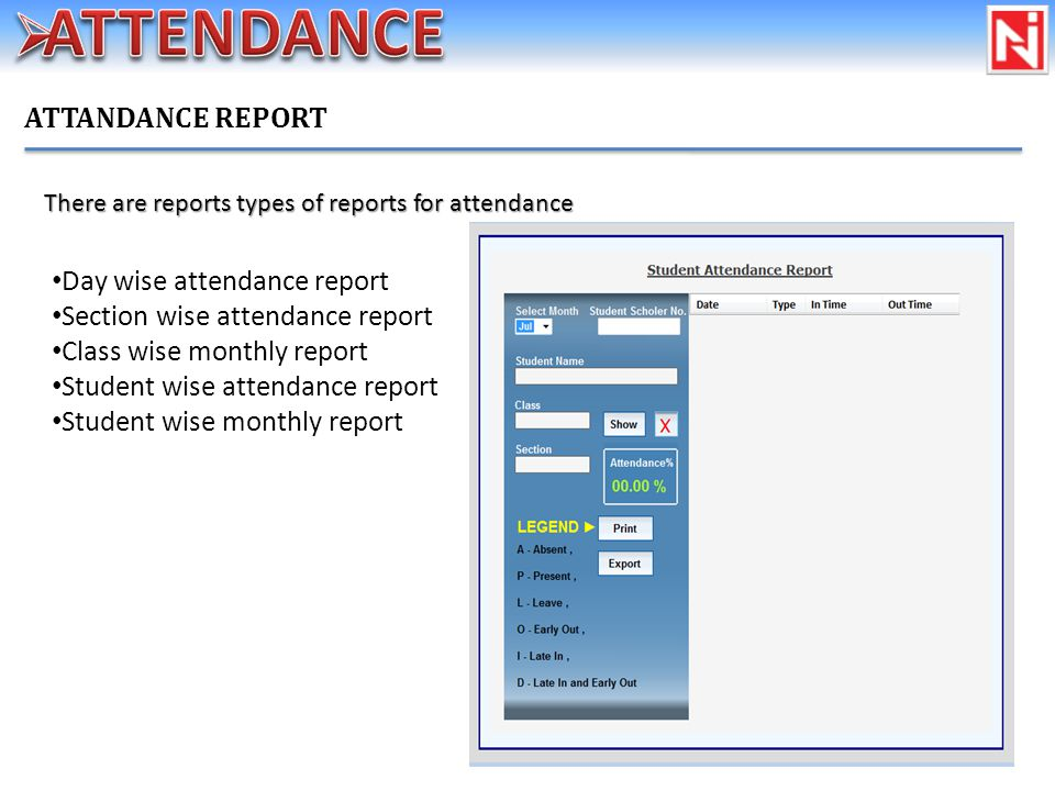 ATTANDANCE REPORT There are reports types of reports for attendance Day wise attendance report Section wise attendance report Class wise monthly report Student wise attendance report Student wise monthly report