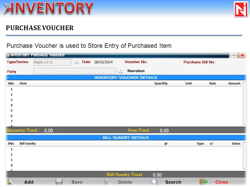 PURCHASE VOUCHER Purchase Voucher is used to Store Entry of Purchased Item