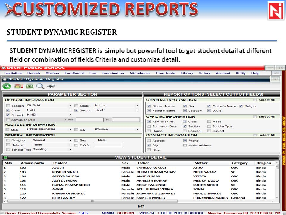 STUDENT DYNAMIC REGISTER STUDENT DYNAMIC REGISTER is simple but powerful tool to get student detail at different field or combination of fields Criteria and customize detail.