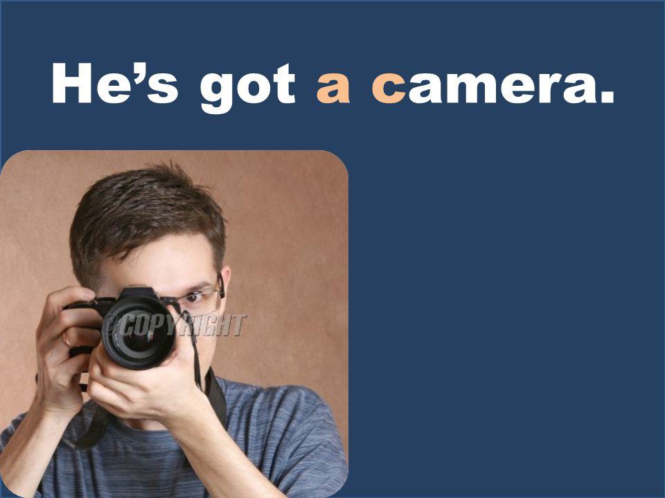 Hes got a camera.