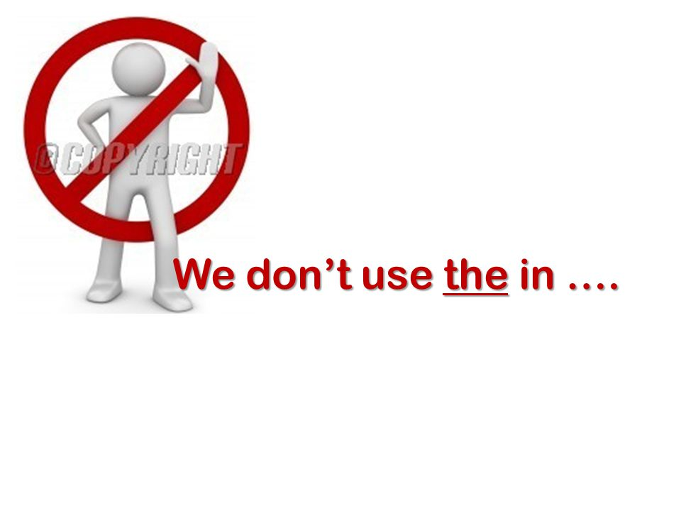 We dont use the in ….