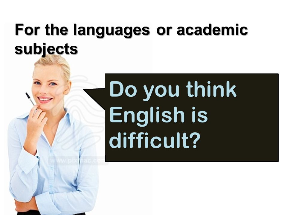 Do you think English is difficult For the languages or academic subjects