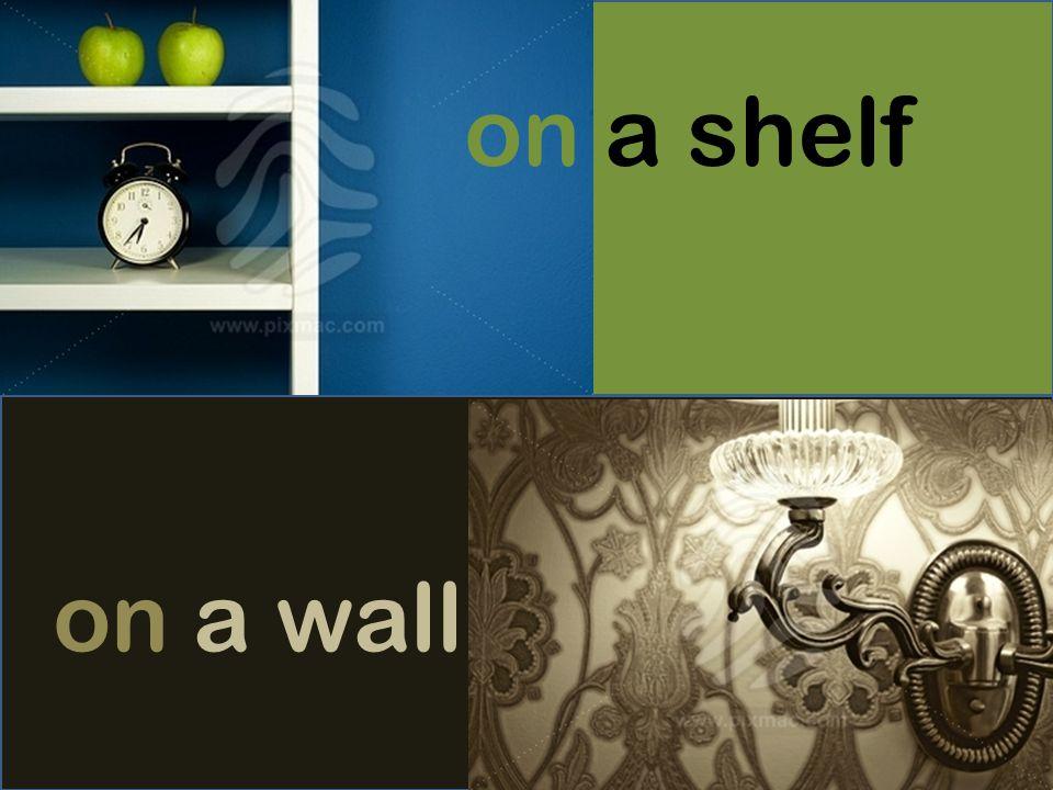 on a shelf on a wall