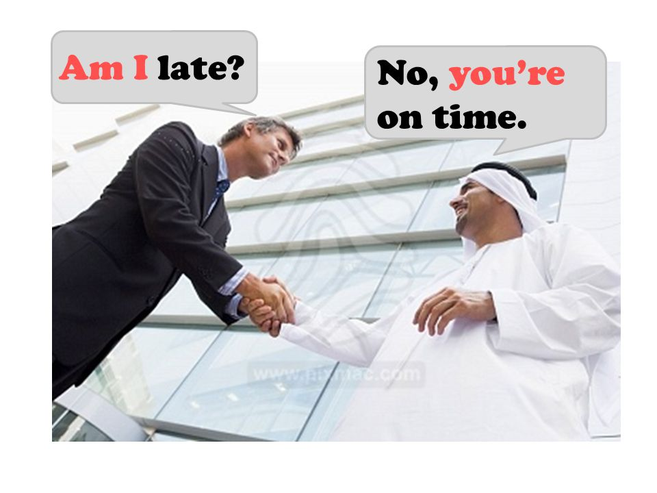 Am I late No, youre on time.