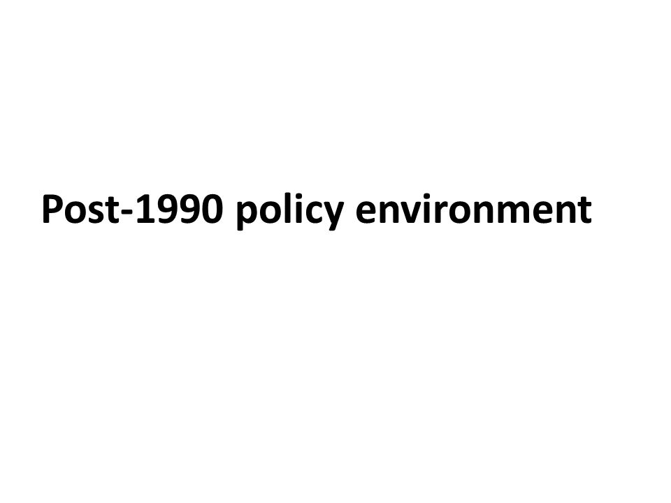 Post-1990 policy environment