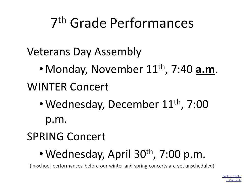 7 th Grade Performances Veterans Day Assembly Monday, November 11 th, 7:40 a.m. WINTER Concert Wednesday, December 11 th, 7:00 p.m. SPRING Concert Wed