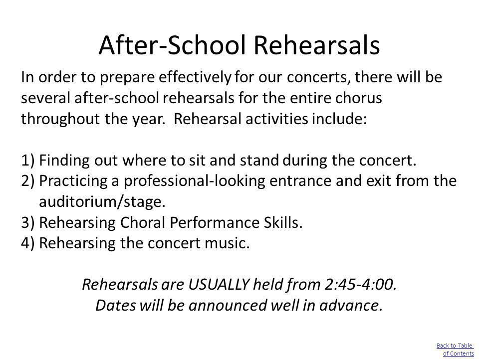 After-School Rehearsals In order to prepare effectively for our concerts, there will be several after-school rehearsals for the entire chorus througho
