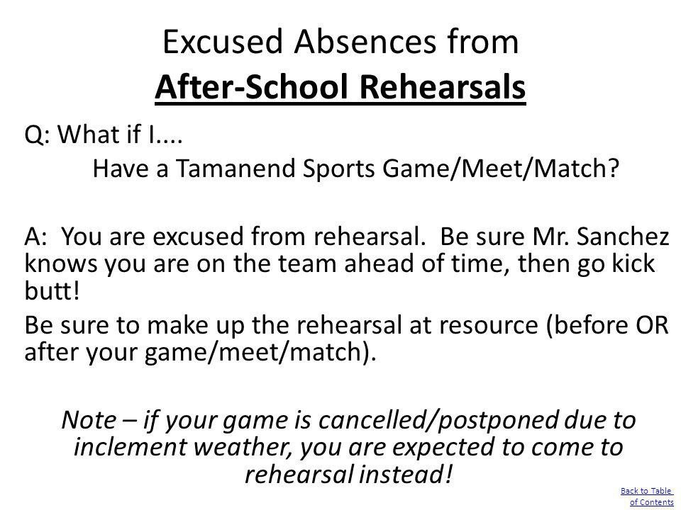 Excused Absences from After-School Rehearsals Q: What if I.... Have a Tamanend Sports Game/Meet/Match? A: You are excused from rehearsal. Be sure Mr.