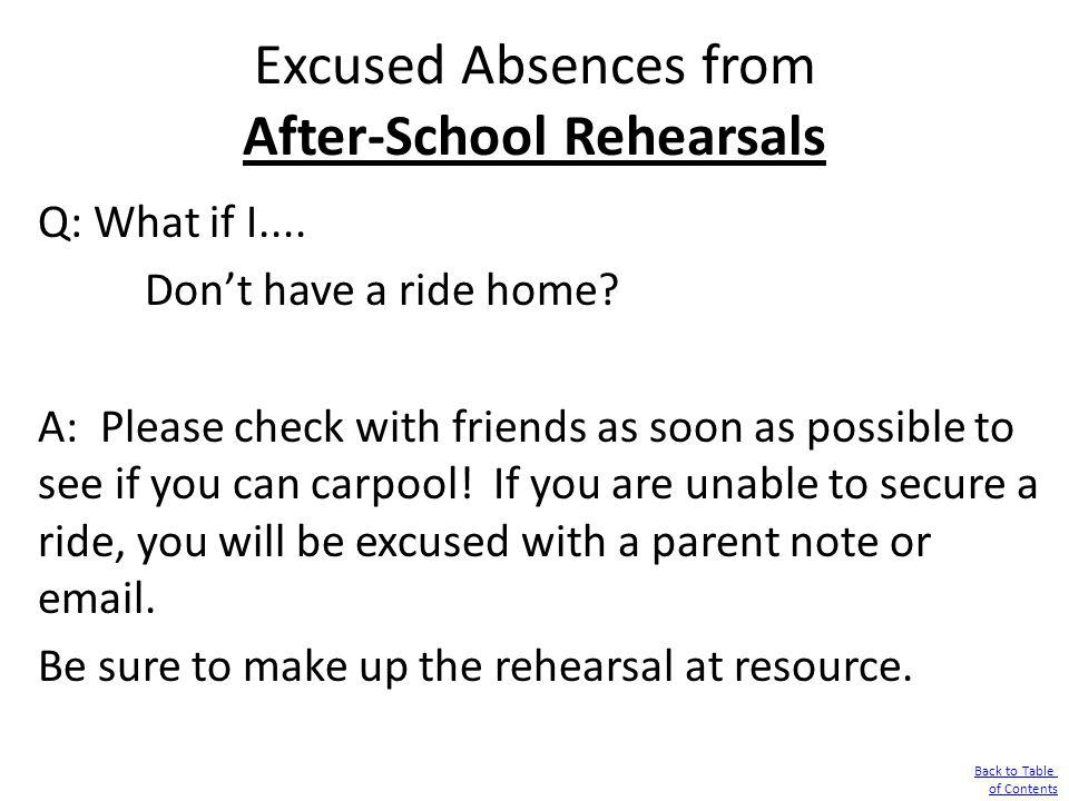Excused Absences from After-School Rehearsals Q: What if I.... Dont have a ride home? A: Please check with friends as soon as possible to see if you c