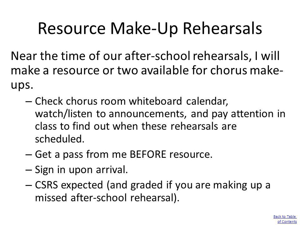 Resource Make-Up Rehearsals Near the time of our after-school rehearsals, I will make a resource or two available for chorus make- ups. – Check chorus