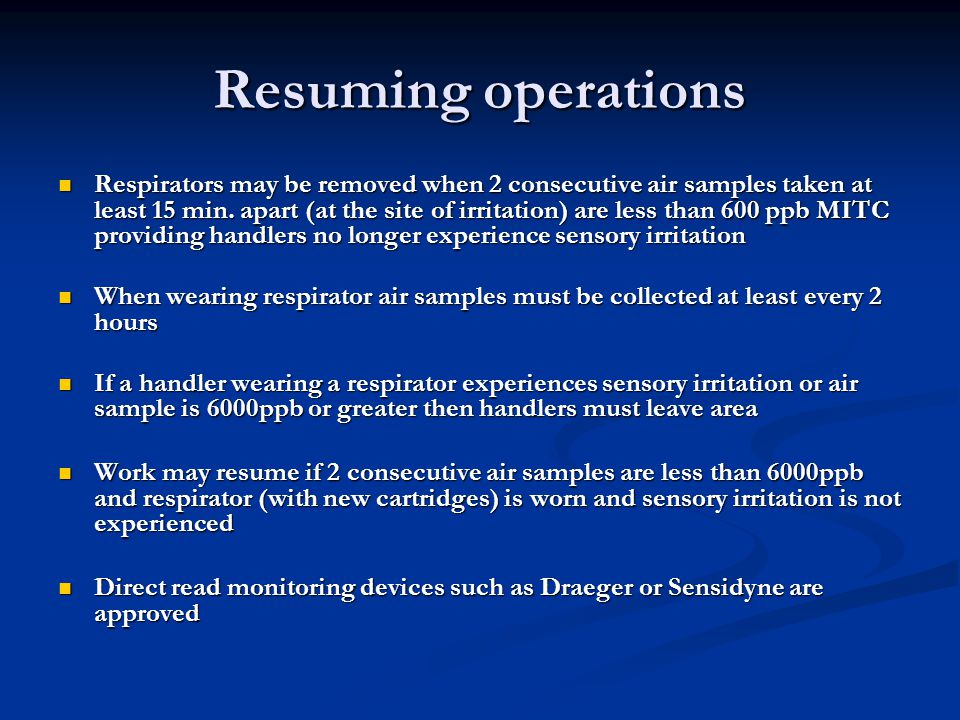 Resuming operations Respirators may be removed when 2 consecutive air samples taken at least 15 min. apart (at the site of irritation) are less than 6