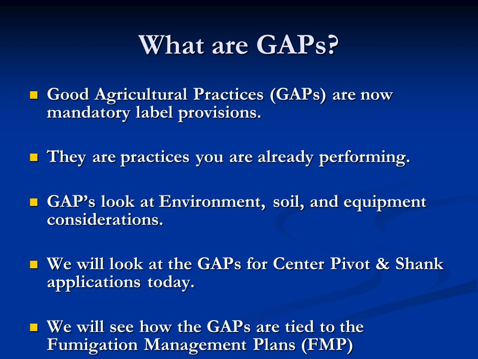 What are GAPs? Good Agricultural Practices (GAPs) are now mandatory label provisions. Good Agricultural Practices (GAPs) are now mandatory label provi