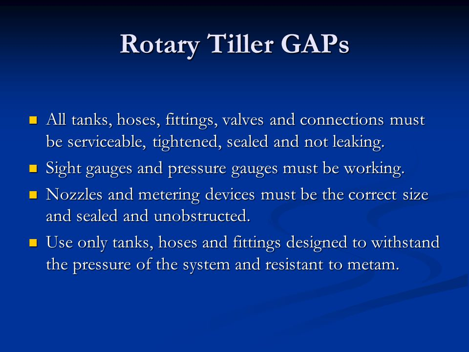 Rotary Tiller GAPs All tanks, hoses, fittings, valves and connections must be serviceable, tightened, sealed and not leaking. All tanks, hoses, fittin
