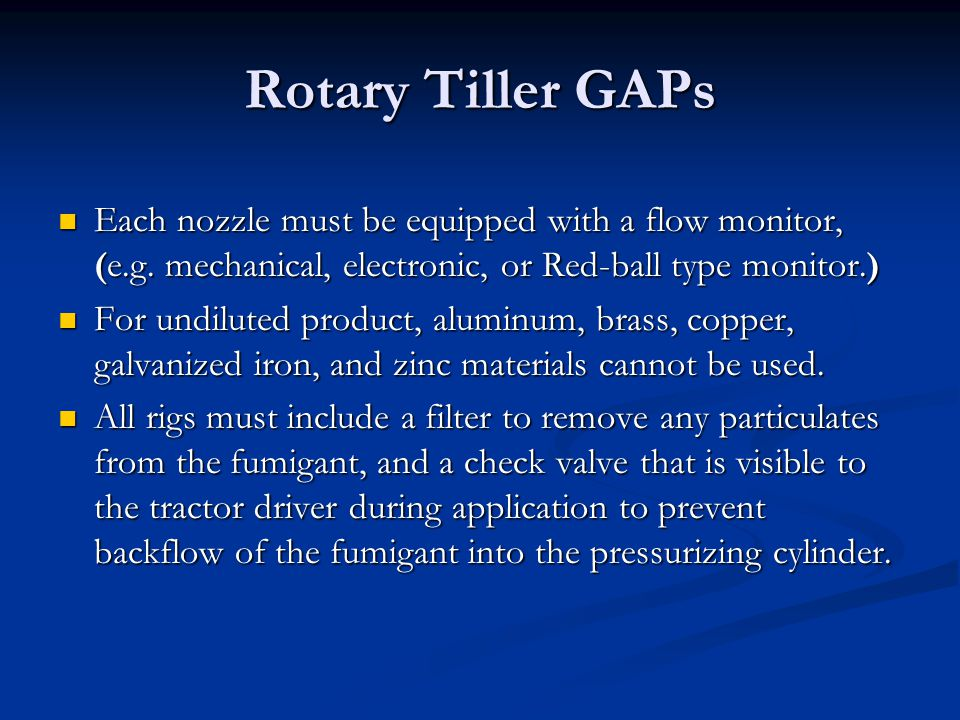 Rotary Tiller GAPs Each nozzle must be equipped with a flow monitor, (e.g. mechanical, electronic, or Red-ball type monitor.) Each nozzle must be equi